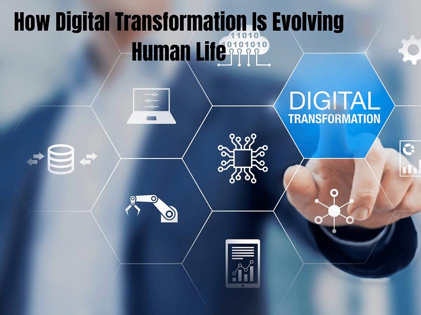 How Digital Transformation Is Evolving Human Life